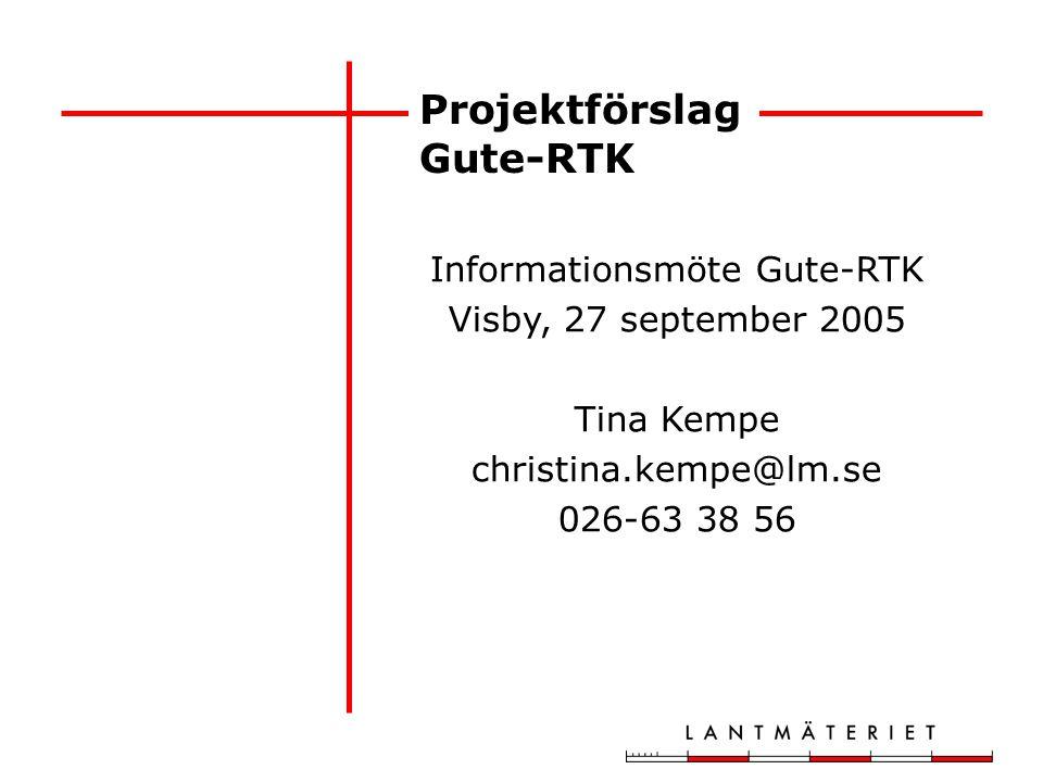 Projektförslag Gute-RTK Informationsmöte Gute-RTK Visby, 27 september 2005 Tina Kempe christina.kempe@lm.se 026-63 38 56