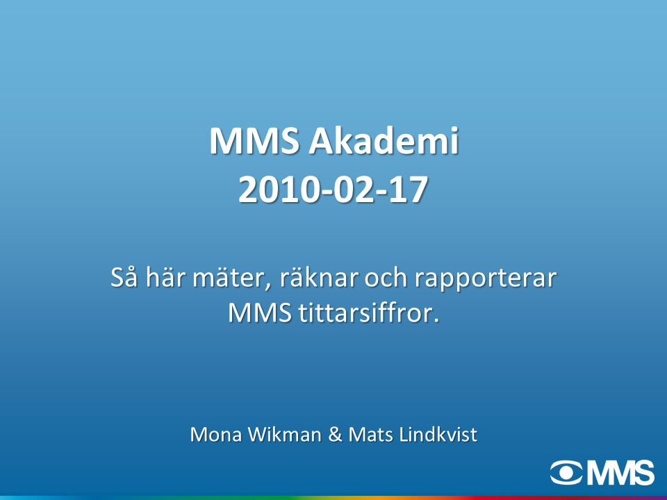 MMS Akademi 2010-02-17 Så här mäter, räknar och rapporterar MMS tittarsiffror. Mona Wikman & Mats Lindkvist