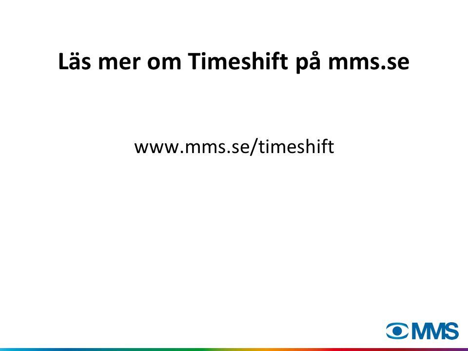Läs mer om Timeshift på mms.se www.mms.se/timeshift