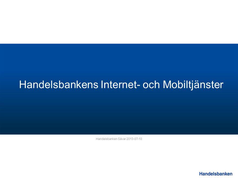 Handelsbankens Internet- och Mobiltjänster Handelsbanken Sävar 2013-07-10