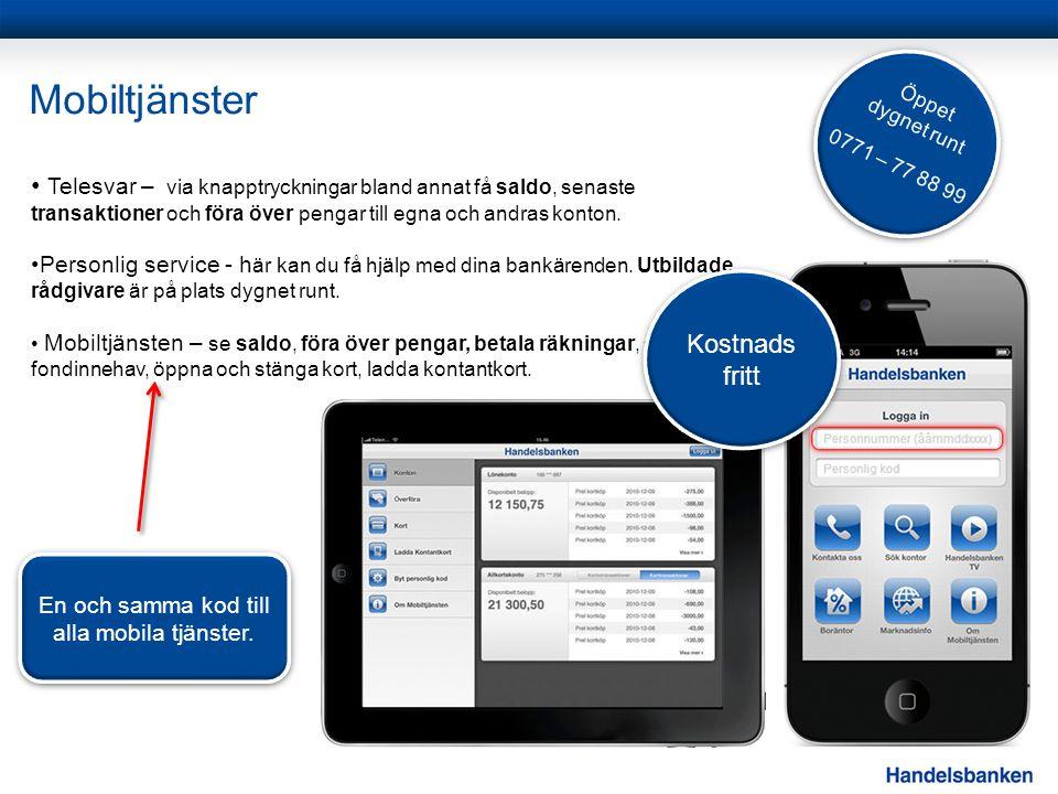Mobiltjänster Telesvar – via knapptryckningar bland annat få saldo, senaste transaktioner och föra över pengar till egna och andras konton. Personlig