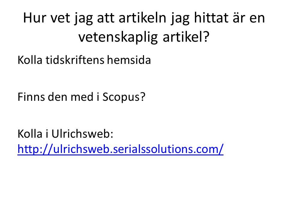 Hur vet jag att artikeln jag hittat är en vetenskaplig artikel? Kolla tidskriftens hemsida Finns den med i Scopus? Kolla i Ulrichsweb: http://ulrichsw