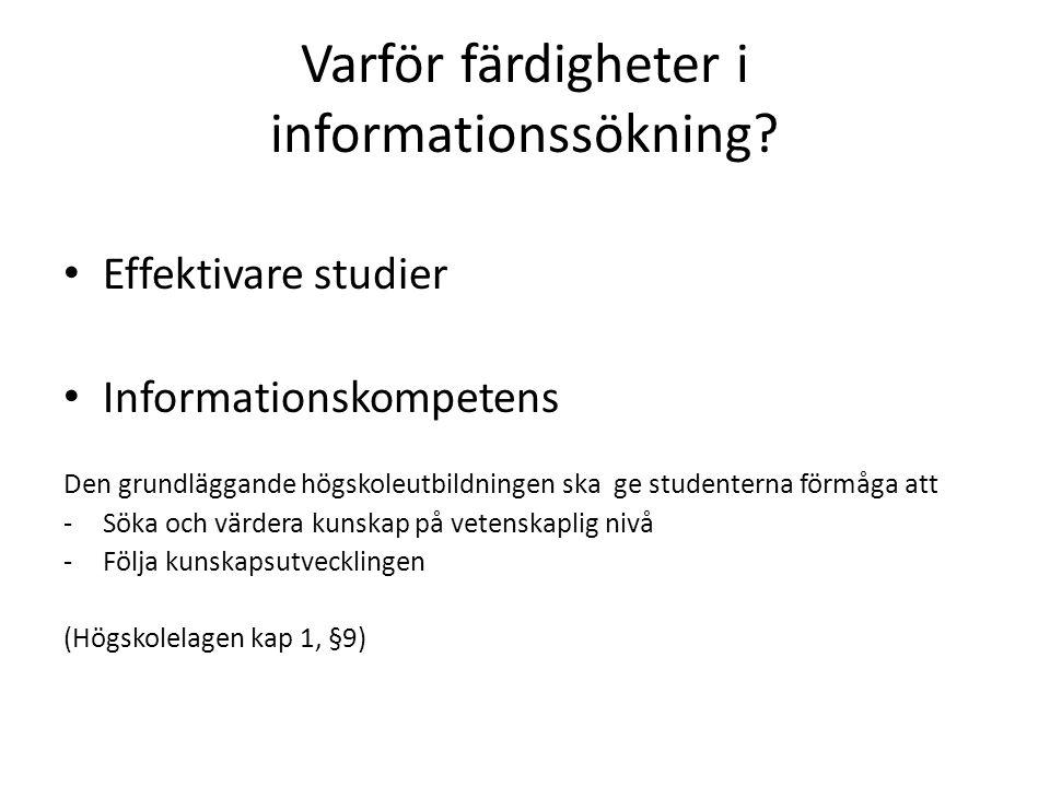 Varför färdigheter i informationssökning? Effektivare studier Informationskompetens Den grundläggande högskoleutbildningen ska ge studenterna förmåga