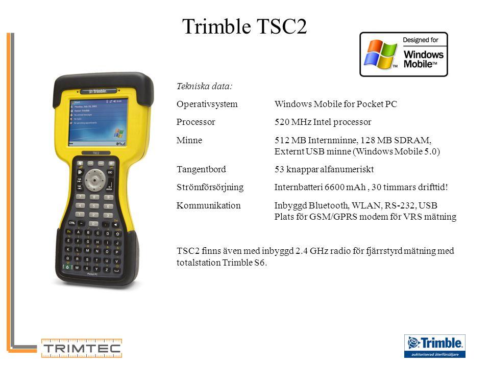 Trimble TSC2 Tekniska data: OperativsystemWindows Mobile for Pocket PC Processor520 MHz Intel processor Minne512 MB Internminne, 128 MB SDRAM, Externt