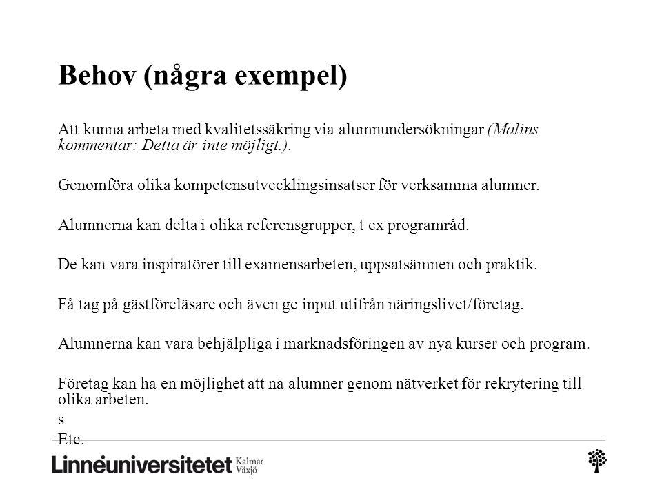 Behov (några exempel) Att kunna arbeta med kvalitetssäkring via alumnundersökningar (Malins kommentar: Detta är inte möjligt.).