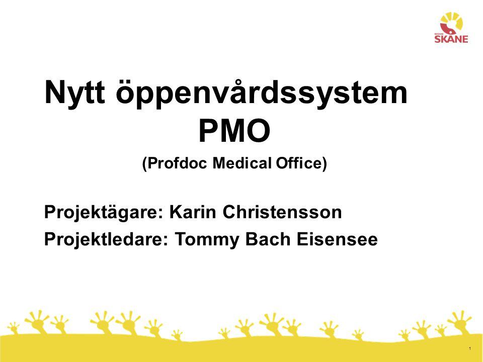 1 Nytt öppenvårdssystem PMO (Profdoc Medical Office) Projektägare: Karin Christensson Projektledare: Tommy Bach Eisensee