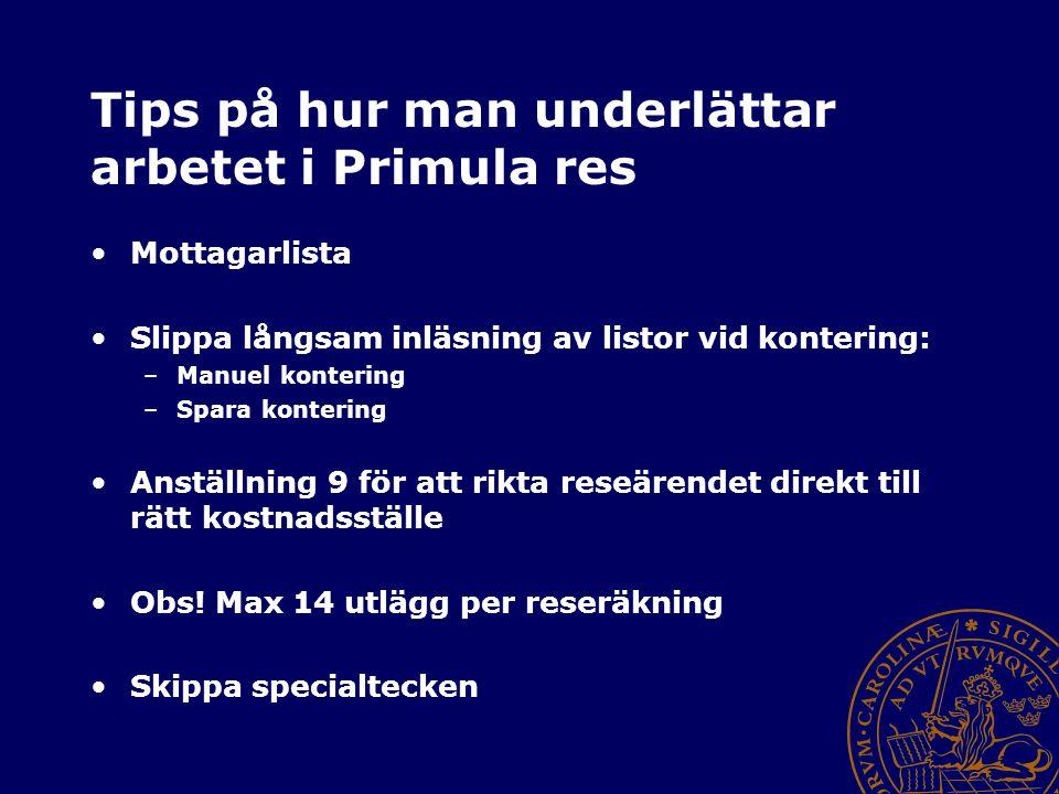 Tips på hur man underlättar arbetet i Primula res Mottagarlista Slippa långsam inläsning av listor vid kontering: –Manuel kontering –Spara kontering A