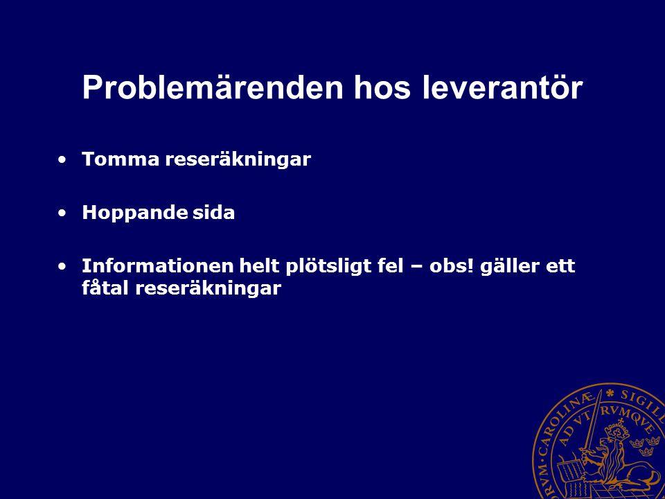 Problemärenden hos leverantör Tomma reseräkningar Hoppande sida Informationen helt plötsligt fel – obs! gäller ett fåtal reseräkningar