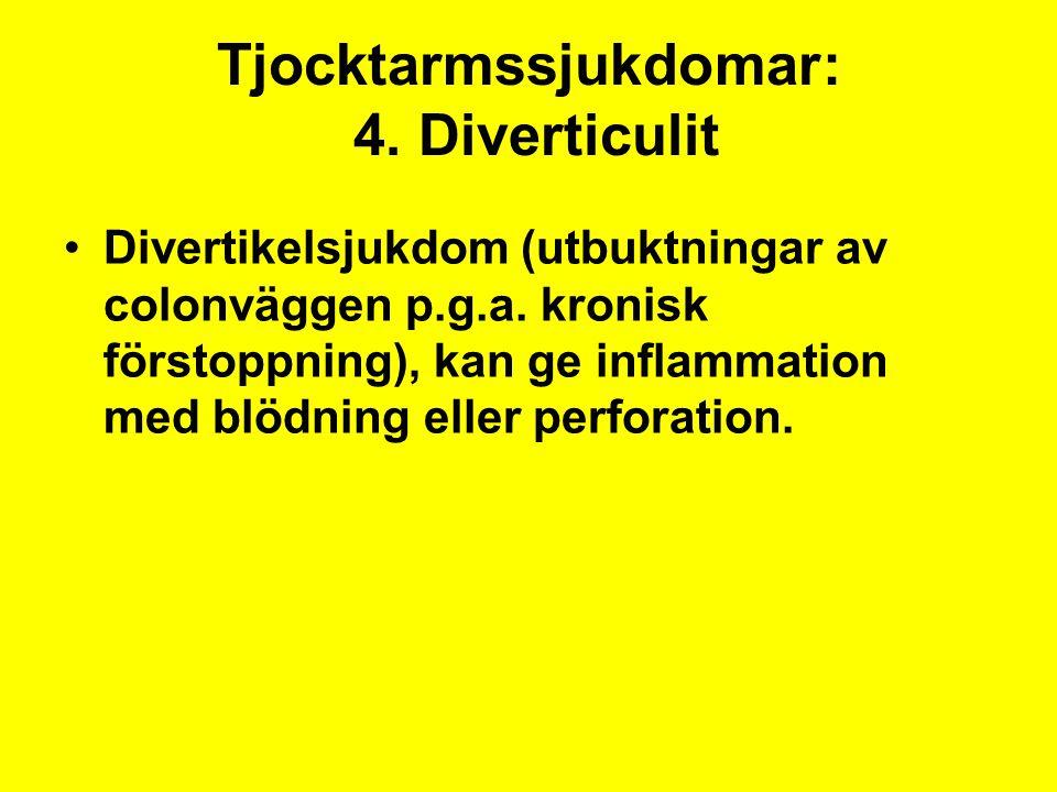 Tjocktarmssjukdomar: 4. Diverticulit Divertikelsjukdom (utbuktningar av colonväggen p.g.a. kronisk förstoppning), kan ge inflammation med blödning ell