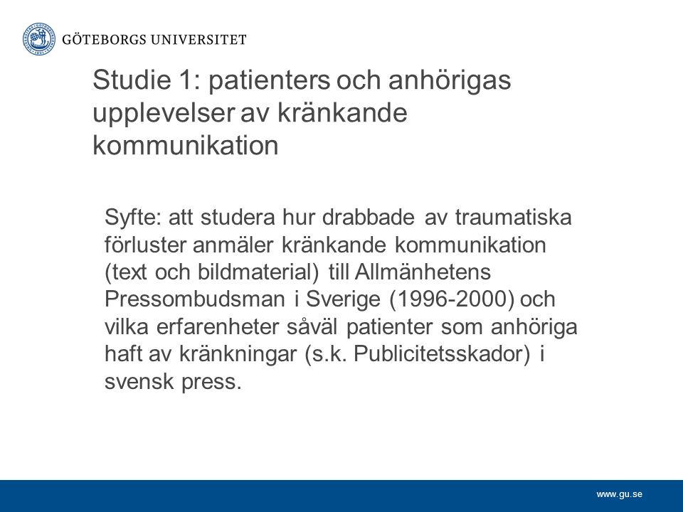 Studie 1: patienters och anhörigas upplevelser av kränkande kommunikation Syfte: att studera hur drabbade av traumatiska förluster anmäler kränkande kommunikation (text och bildmaterial) till Allmänhetens Pressombudsman i Sverige (1996-2000) och vilka erfarenheter såväl patienter som anhöriga haft av kränkningar (s.k.