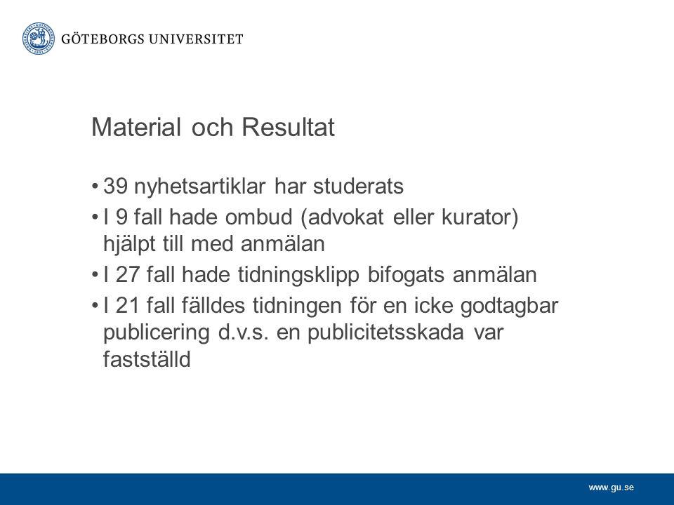 www.gu.se Material och Resultat 39 nyhetsartiklar har studerats I 9 fall hade ombud (advokat eller kurator) hjälpt till med anmälan I 27 fall hade tid