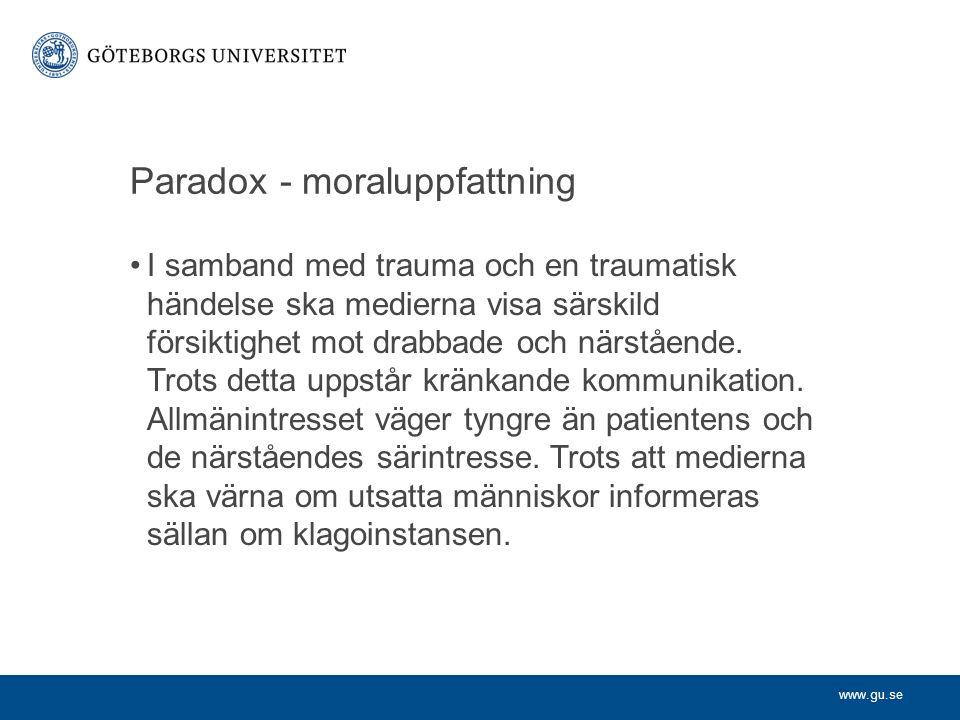 www.gu.se Paradox - moraluppfattning I samband med trauma och en traumatisk händelse ska medierna visa särskild försiktighet mot drabbade och närstående.