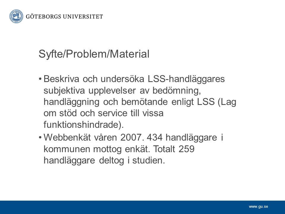 www.gu.se Syfte/Problem/Material Beskriva och undersöka LSS-handläggares subjektiva upplevelser av bedömning, handläggning och bemötande enligt LSS (Lag om stöd och service till vissa funktionshindrade).