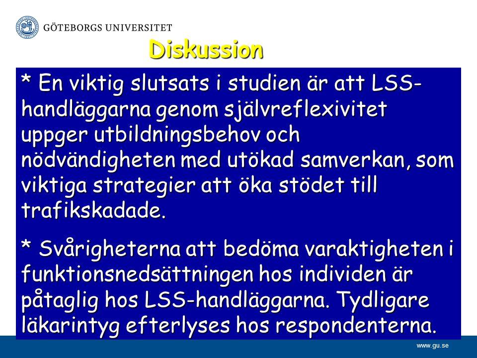 www.gu.se * En viktig slutsats i studien är att LSS- handläggarna genom självreflexivitet uppger utbildningsbehov och nödvändigheten med utökad samver