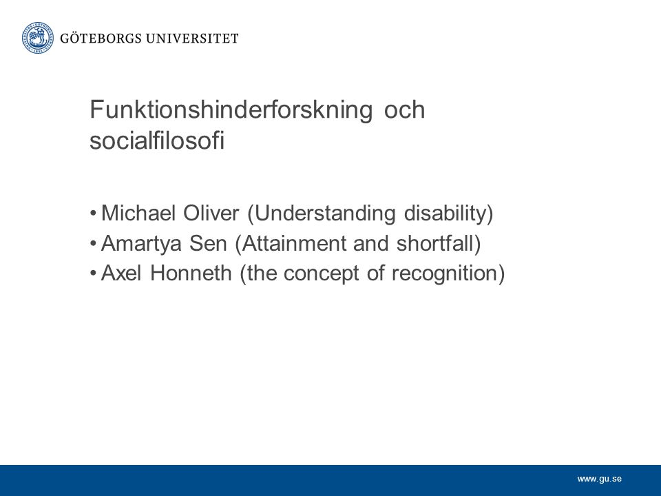 www.gu.se Albrecht & Devlieger forts The disability paradox highlights the importance of personal experience with disability in defining the self, one´s view of the world, social context and social relationships.