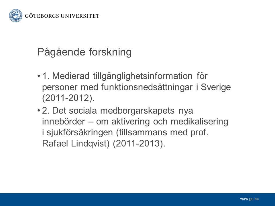 Pågående forskning 1. Medierad tillgänglighetsinformation för personer med funktionsnedsättningar i Sverige (2011-2012). 2. Det sociala medborgarskape