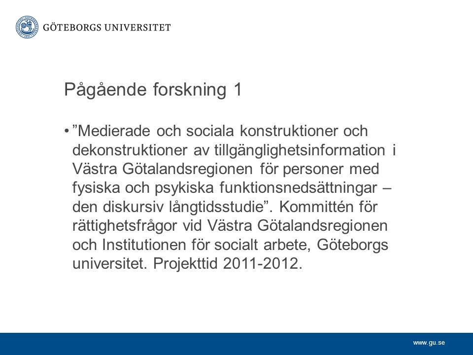 www.gu.se Pågående forskning 1 Medierade och sociala konstruktioner och dekonstruktioner av tillgänglighetsinformation i Västra Götalandsregionen för personer med fysiska och psykiska funktionsnedsättningar – den diskursiv långtidsstudie .
