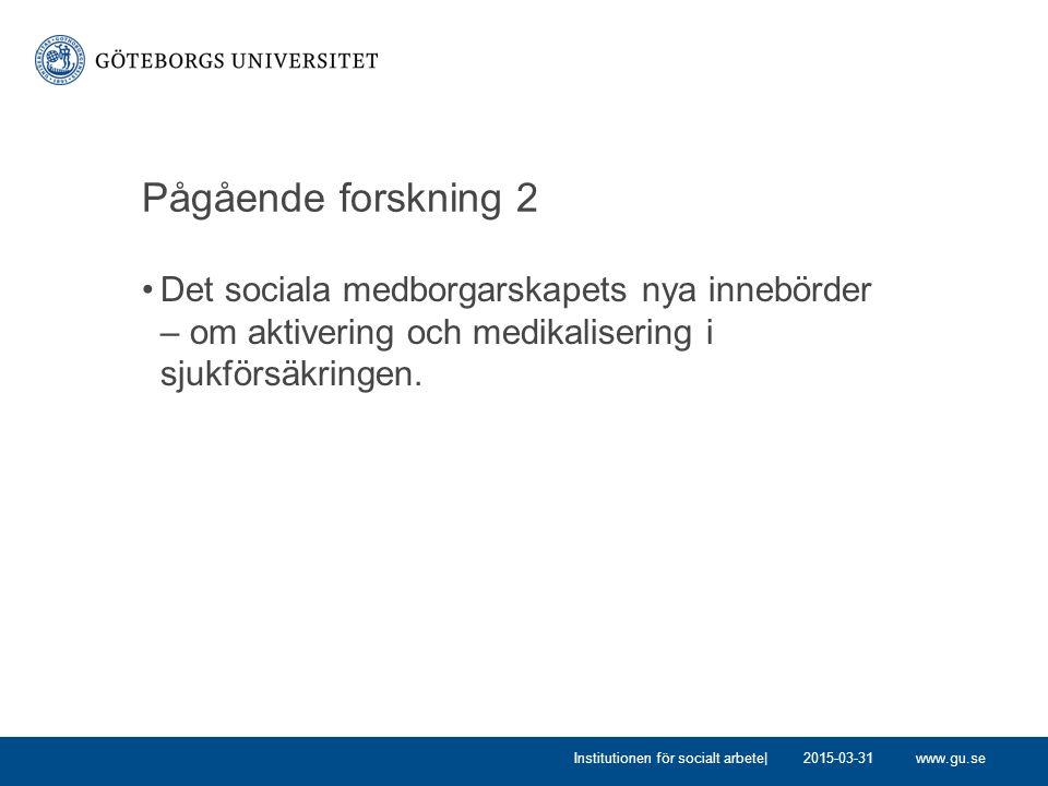 www.gu.se Pågående forskning 2 Det sociala medborgarskapets nya innebörder – om aktivering och medikalisering i sjukförsäkringen. 2015-03-31Institutio