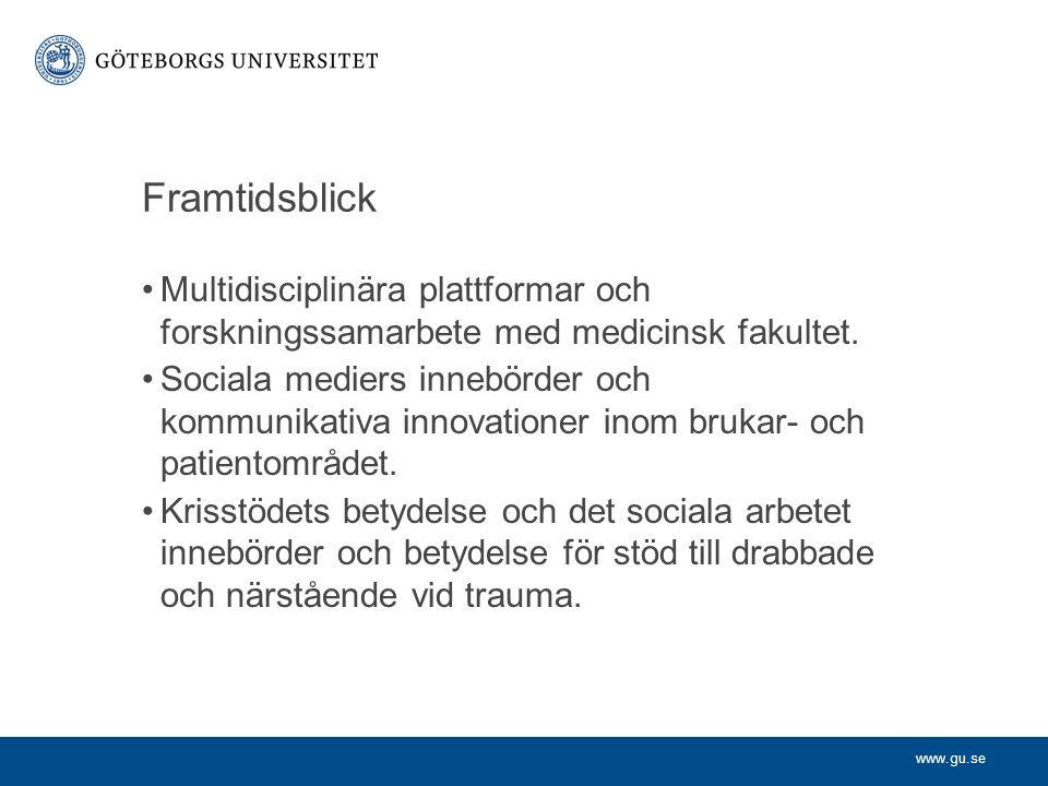 www.gu.se Framtidsblick Multidisciplinära plattformar och forskningssamarbete med medicinsk fakultet. Sociala mediers innebörder och kommunikativa inn