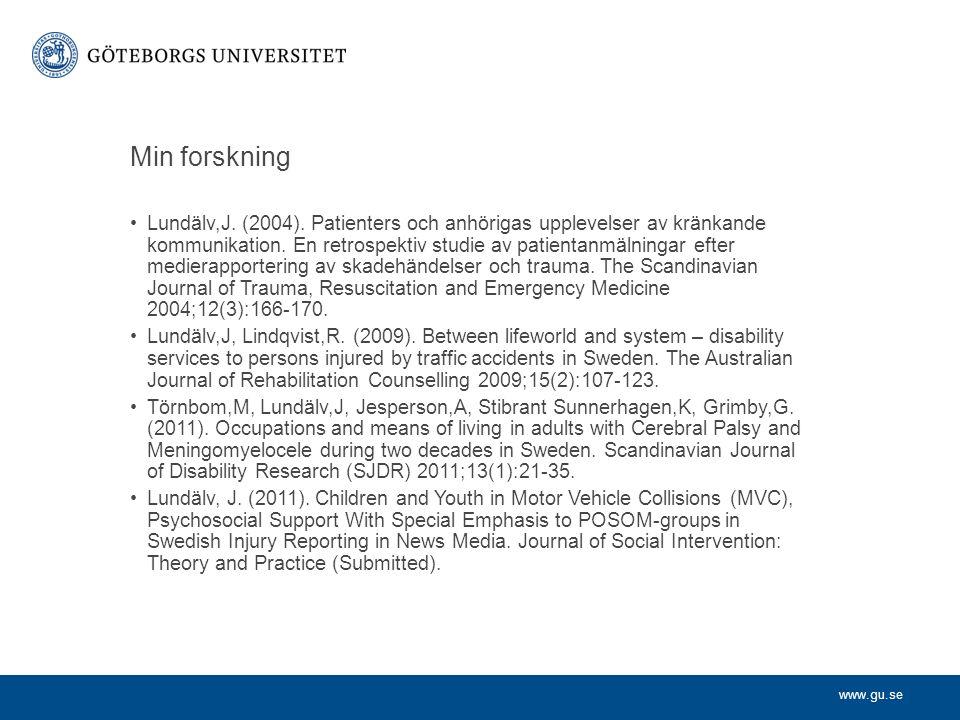 www.gu.se Min forskning Lundälv,J. (2004). Patienters och anhörigas upplevelser av kränkande kommunikation. En retrospektiv studie av patientanmälning