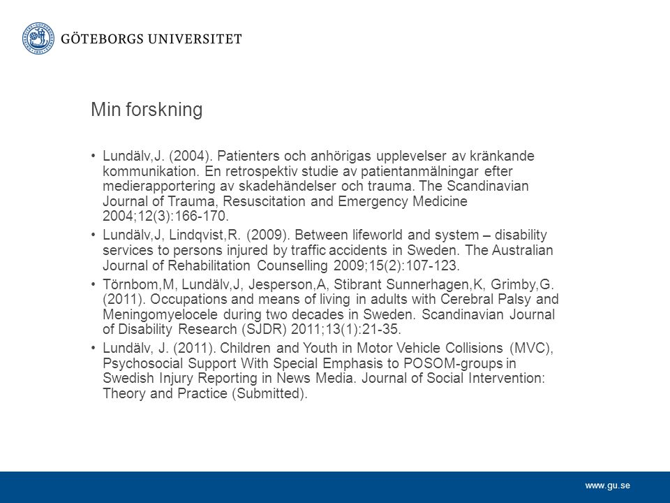 www.gu.se Min forskning Lundälv,J. (2004).