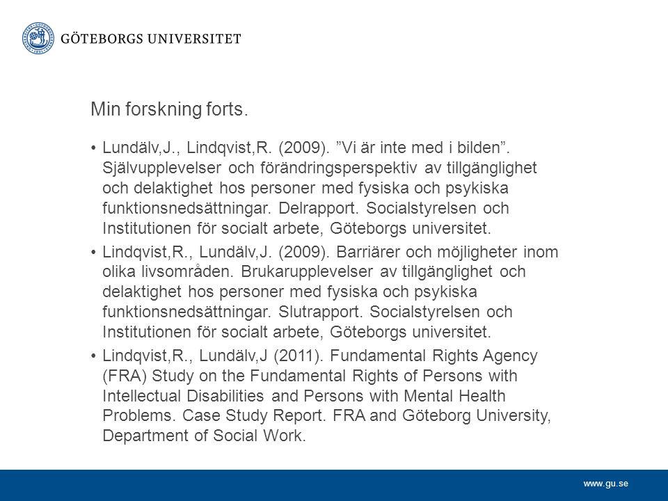 """www.gu.se Min forskning forts. Lundälv,J., Lindqvist,R. (2009). """"Vi är inte med i bilden"""". Självupplevelser och förändringsperspektiv av tillgänglighe"""