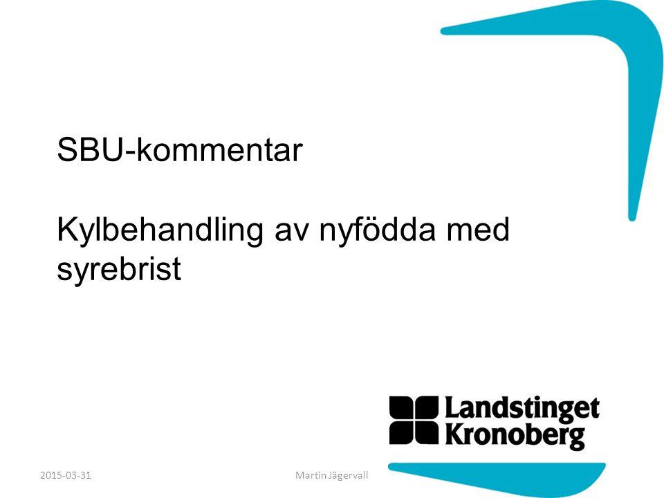 SBU-kommentar Kylbehandling av nyfödda med syrebrist 2015-03-31Martin Jägervall