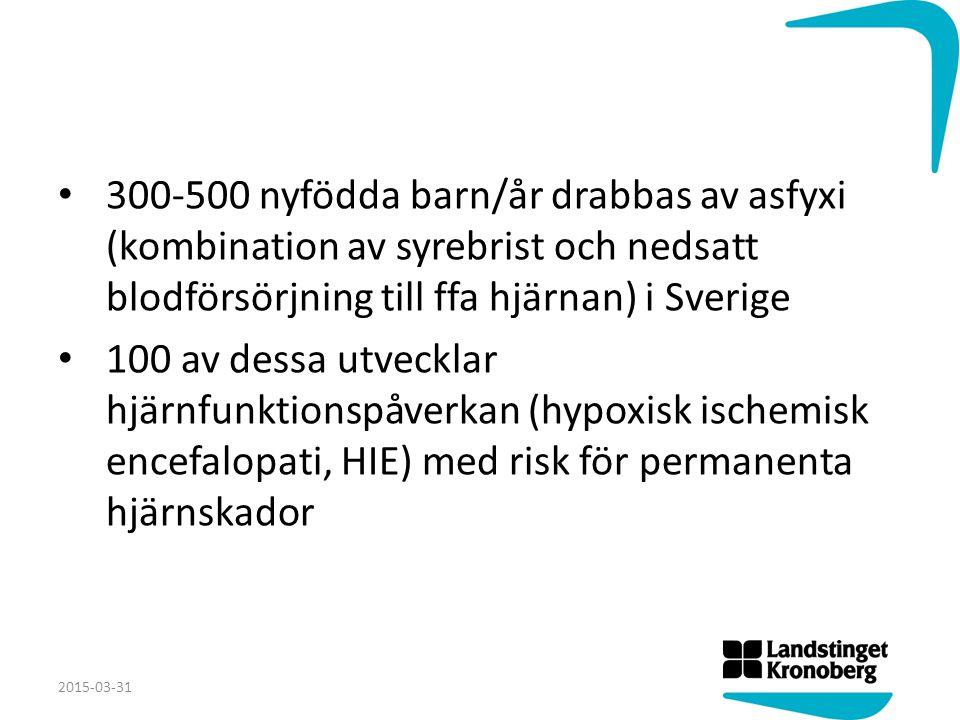 300-500 nyfödda barn/år drabbas av asfyxi (kombination av syrebrist och nedsatt blodförsörjning till ffa hjärnan) i Sverige 100 av dessa utvecklar hjä