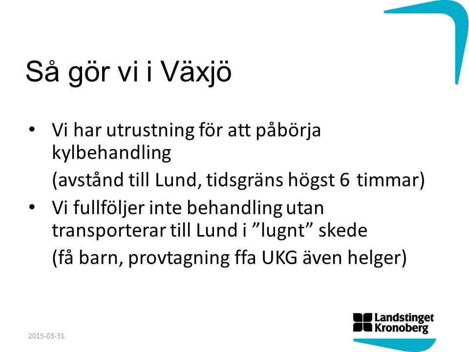 Så gör vi i Växjö Vi har utrustning för att påbörja kylbehandling (avstånd till Lund, tidsgräns högst 6 timmar) Vi fullföljer inte behandling utan tra
