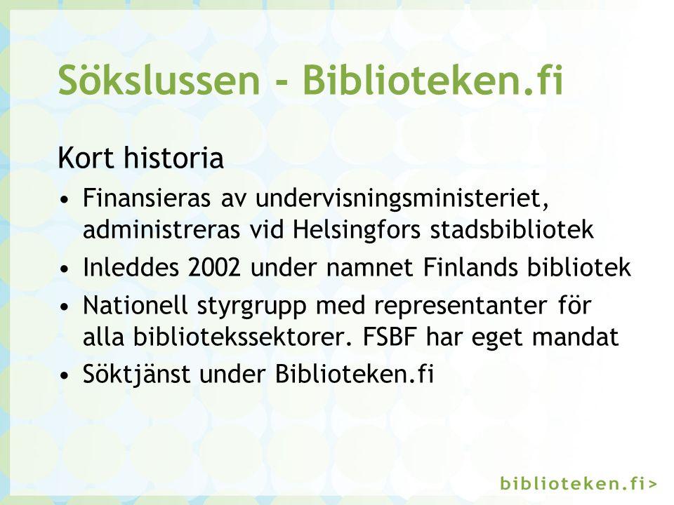 Sökslussen - Biblioteken.fi Kort historia Finansieras av undervisningsministeriet, administreras vid Helsingfors stadsbibliotek Inleddes 2002 under namnet Finlands bibliotek Nationell styrgrupp med representanter för alla bibliotekssektorer.