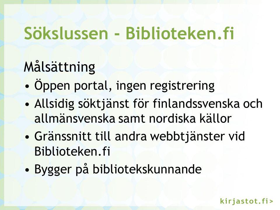 Sökslussen - Biblioteken.fi Målsättning Öppen portal, ingen registrering Allsidig söktjänst för finlandssvenska och allmänsvenska samt nordiska källor Gränssnitt till andra webbtjänster vid Biblioteken.fi Bygger på bibliotekskunnande