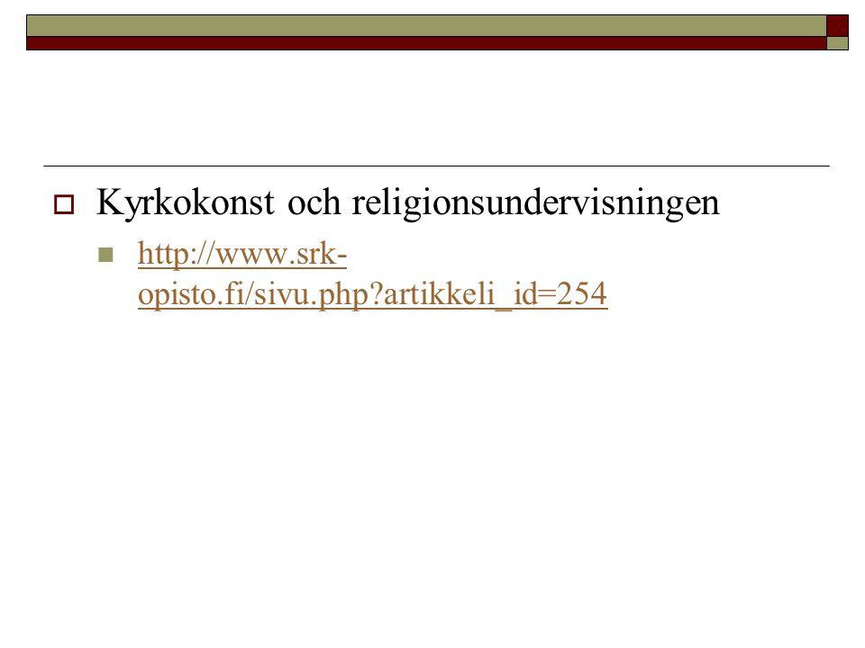  Kyrkokonst och religionsundervisningen http://www.srk- opisto.fi/sivu.php?artikkeli_id=254 http://www.srk- opisto.fi/sivu.php?artikkeli_id=254
