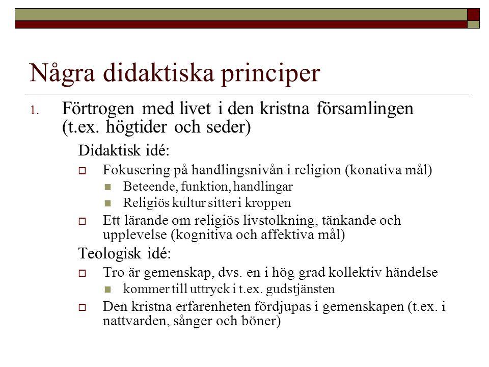 Några didaktiska principer 1. Förtrogen med livet i den kristna församlingen (t.ex. högtider och seder) Didaktisk idé:  Fokusering på handlingsnivån