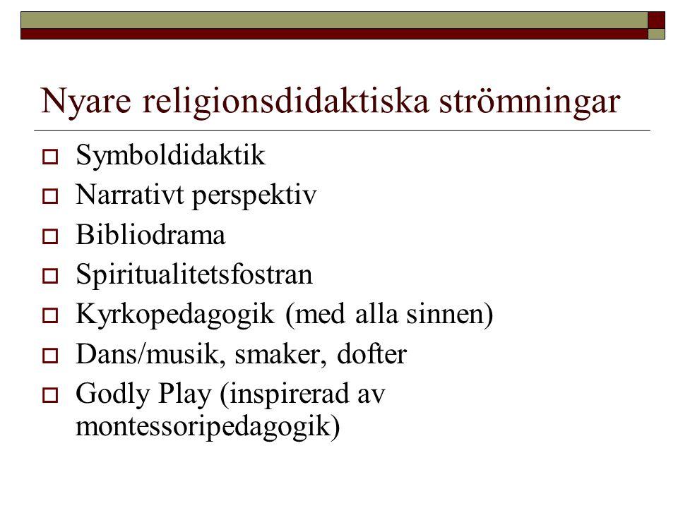Nyare religionsdidaktiska strömningar  Symboldidaktik  Narrativt perspektiv  Bibliodrama  Spiritualitetsfostran  Kyrkopedagogik (med alla sinnen)