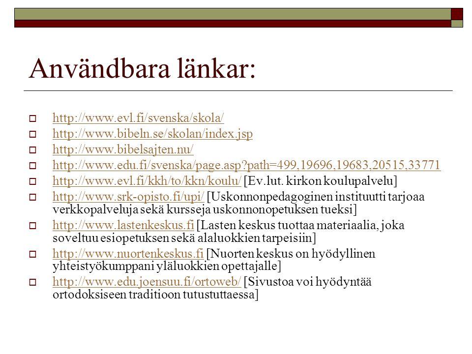 Användbara länkar:  http://www.evl.fi/svenska/skola/ http://www.evl.fi/svenska/skola/  http://www.bibeln.se/skolan/index.jsp http://www.bibeln.se/sk