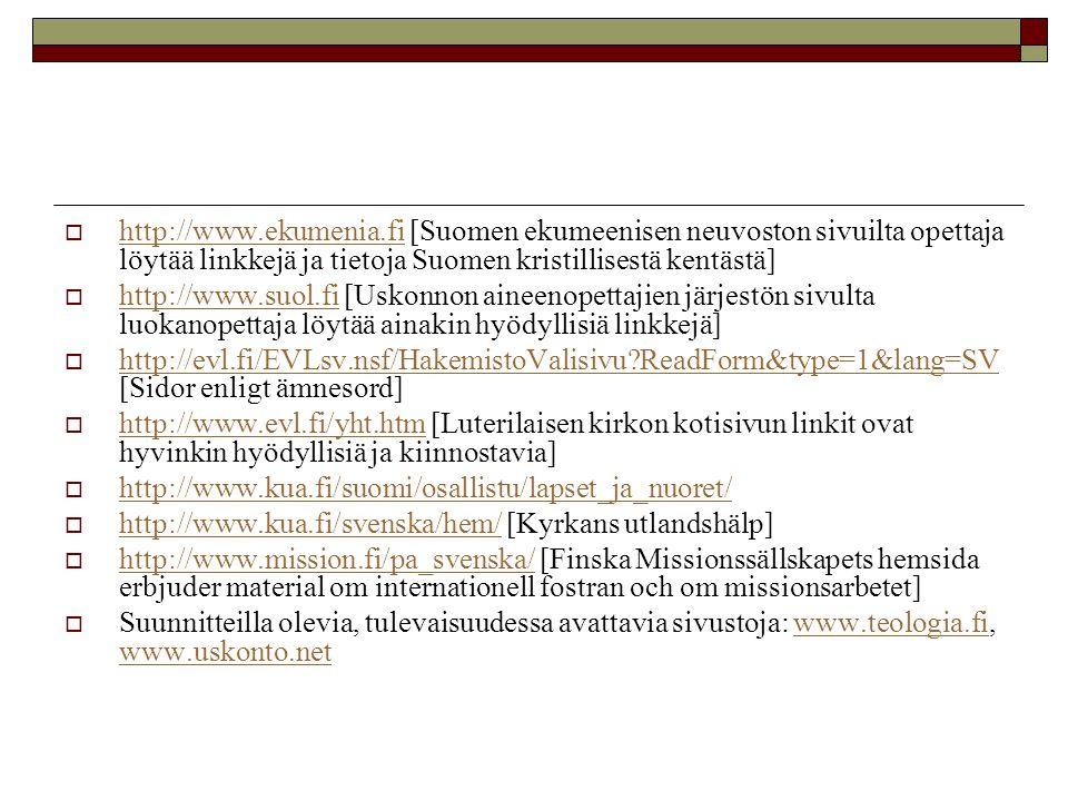  http://www.ekumenia.fi [Suomen ekumeenisen neuvoston sivuilta opettaja löytää linkkejä ja tietoja Suomen kristillisestä kentästä] http://www.ekumeni
