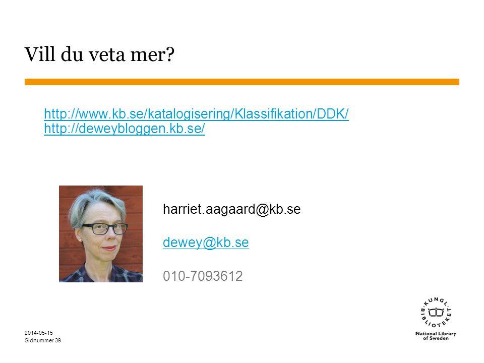 Sidnummer harriet.aagaard@kb.se dewey@kb.se 010-7093612 Vill du veta mer? 39 http://www.kb.se/katalogisering/Klassifikation/DDK/ http://deweybloggen.k
