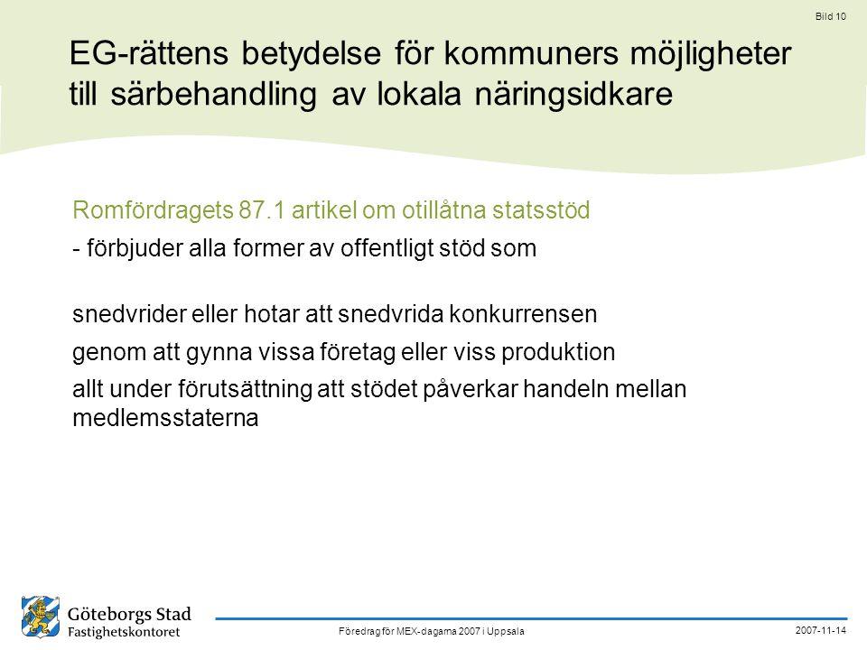 Föredrag för MEX-dagarna 2007 i Uppsala 2007-11-14 Bild 10 EG-rättens betydelse för kommuners möjligheter till särbehandling av lokala näringsidkare R
