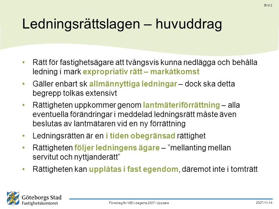 Föredrag för MEX-dagarna 2007 i Uppsala 2007-11-14 Bild 2 Ledningsrättslagen – huvuddrag Rätt för fastighetsägare att tvångsvis kunna nedlägga och beh