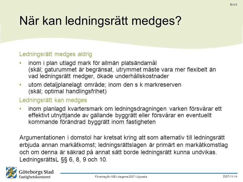 Föredrag för MEX-dagarna 2007 i Uppsala 2007-11-14 Bild 8 När kan ledningsrätt medges? Ledningsrätt medges aldrig inom i plan utlagd mark för allmän p
