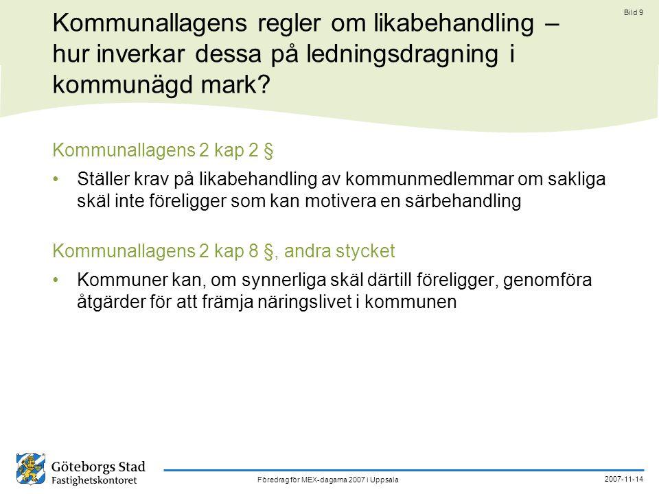 Föredrag för MEX-dagarna 2007 i Uppsala 2007-11-14 Bild 10 EG-rättens betydelse för kommuners möjligheter till särbehandling av lokala näringsidkare Romfördragets 87.1 artikel om otillåtna statsstöd - förbjuder alla former av offentligt stöd som snedvrider eller hotar att snedvrida konkurrensen genom att gynna vissa företag eller viss produktion allt under förutsättning att stödet påverkar handeln mellan medlemsstaterna