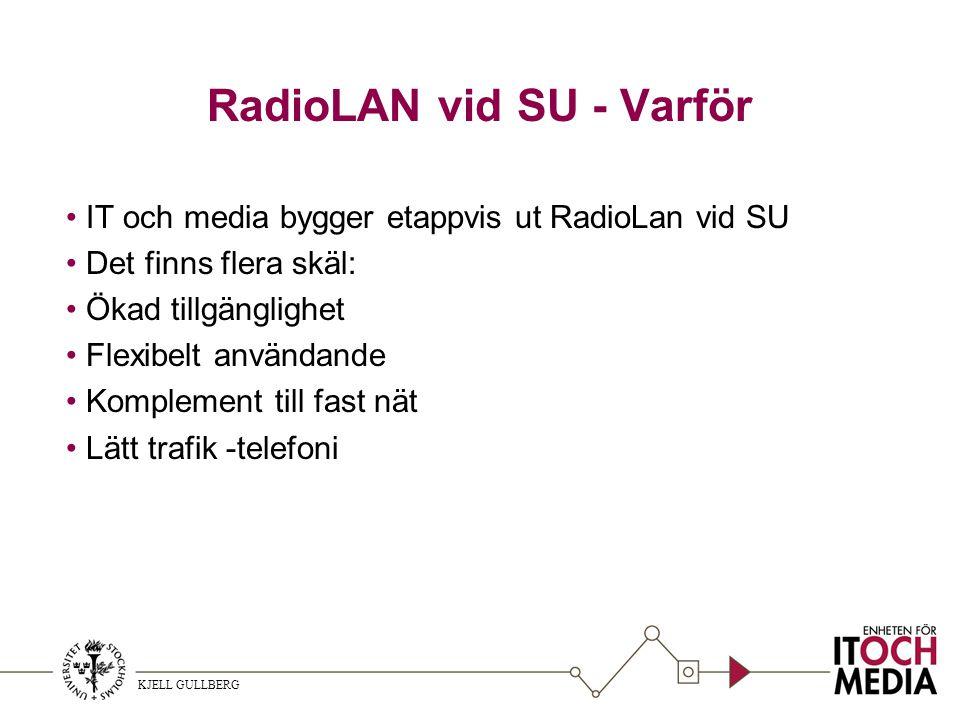 KJELL GULLBERG RadioLAN vid SU - Varför IT och media bygger etappvis ut RadioLan vid SU Det finns flera skäl: Ökad tillgänglighet Flexibelt användande Komplement till fast nät Lätt trafik -telefoni