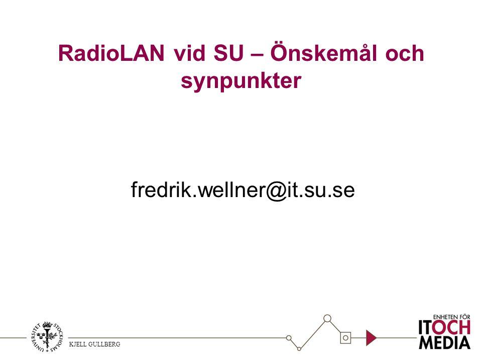 KJELL GULLBERG RadioLAN vid SU – Önskemål och synpunkter fredrik.wellner@it.su.se