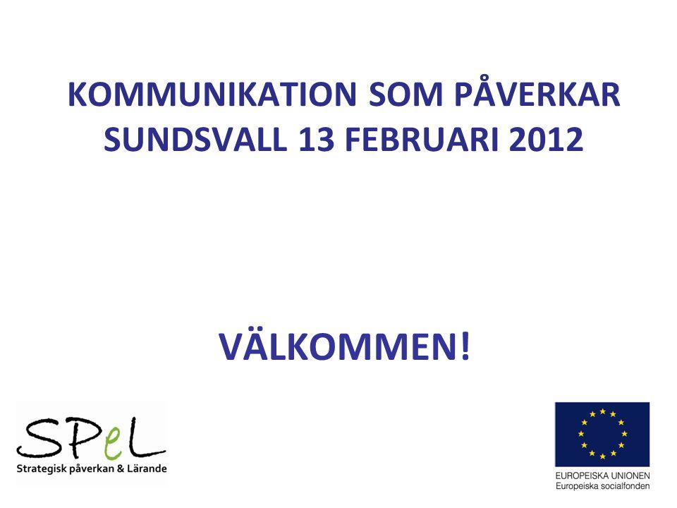 KOMMUNIKATION SOM PÅVERKAR SUNDSVALL 13 FEBRUARI 2012 VÄLKOMMEN!