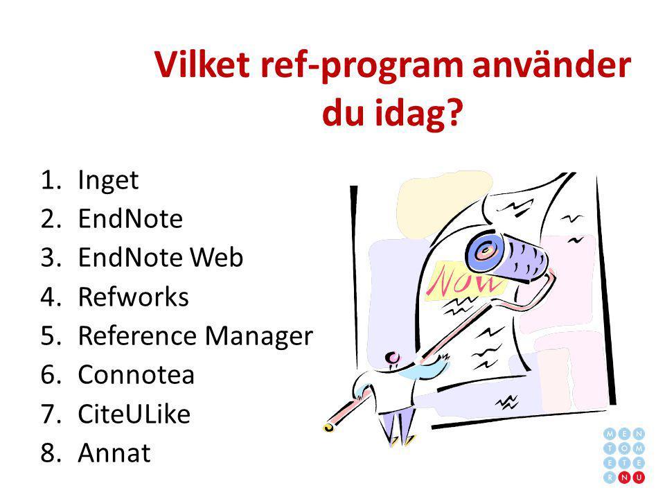 Vilket ref-program använder du idag? 1.Inget 2.EndNote 3.EndNote Web 4.Refworks 5.Reference Manager 6.Connotea 7.CiteULike 8.Annat