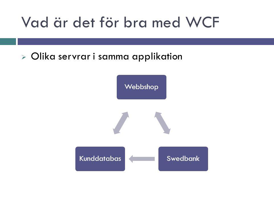 Vad är det för bra med WCF  Olika servrar i samma applikation WebbshopSwedbankKunddatabas
