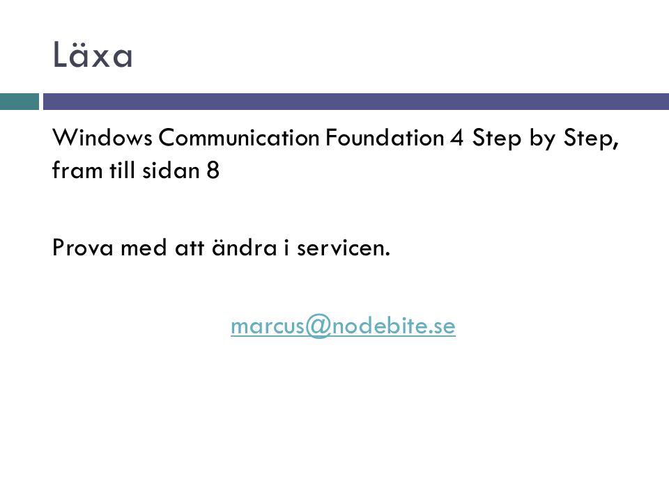 Läxa Windows Communication Foundation 4 Step by Step, fram till sidan 8 Prova med att ändra i servicen. marcus@nodebite.se