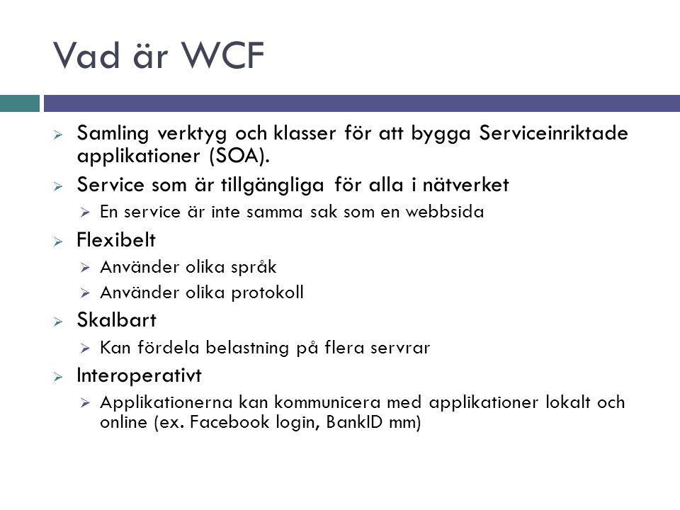 Vad är WCF  Samling verktyg och klasser för att bygga Serviceinriktade applikationer (SOA).  Service som är tillgängliga för alla i nätverket  En s