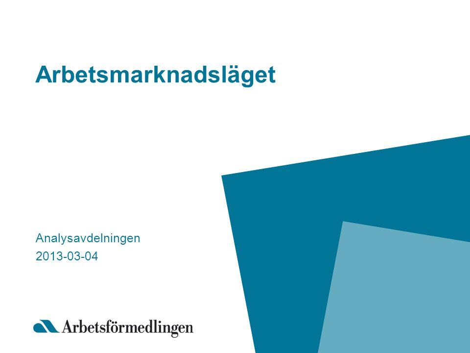 Arbetsmarknadsläget Analysavdelningen 2013-03-04