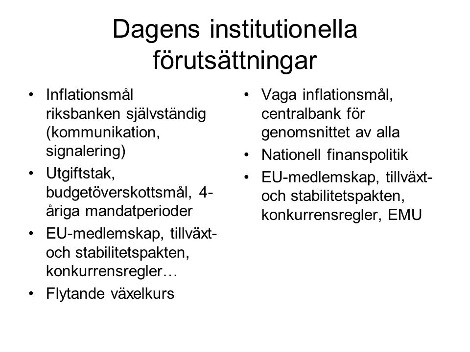Dagens institutionella förutsättningar Inflationsmål riksbanken självständig (kommunikation, signalering) Utgiftstak, budgetöverskottsmål, 4- åriga ma